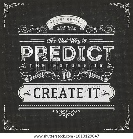 The Best Way To Predict The Future Quote/ Illustration Of A Vintage  Chalkboard Textured Background