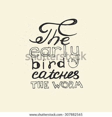The early bird catches the worm. Hand drawn inspirational and motivating phrase,  quote. Vector isolated typography design element for greeting cards, posters and print invitations and T-shirt. - stock vector
