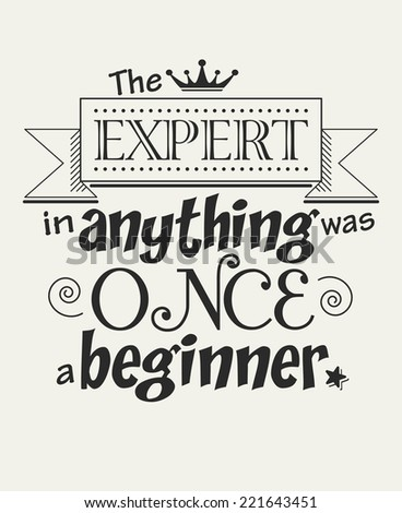The expert in anything was once a beginner, motivational inspirational saying, vector - stock vector