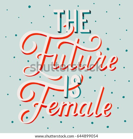 The Future Is Female. Hand Drawn Lettering On Color Background. Quote For  Banner.