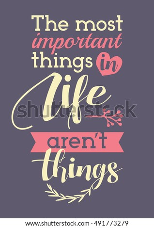 The most important things in life. Inspirational poster.
