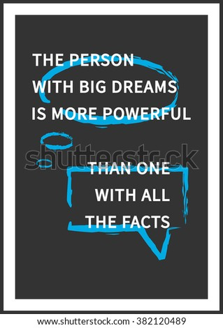 The person with big dreams is more powerful than one with all the facts. Inspirational (motivational) words. Vector typography concept design illustration. A4 size, ready to print.