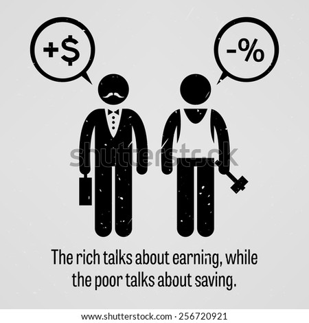 The rich talks about earning, while the poor talks about saving - stock vector