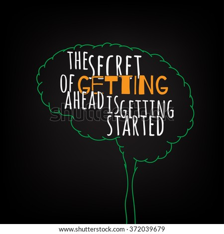 the secret of getting a head is getting started motivation clever ideas in the brain poster. Text lettering of an inspirational saying. Quote Typographical Poster Template, vector design