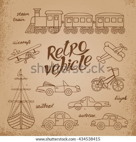 The set of images of transport in retro style. The objects and lettering drawn by hand on vintage background. - stock vector