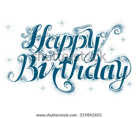 The text-Happy Birthday.Graphic creative design.Hand drawing.Vector illustration - stock vector