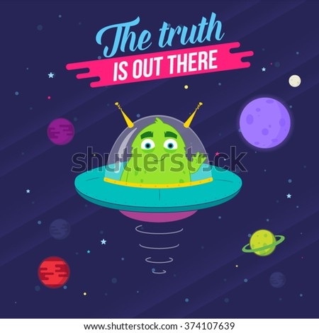 The Truth Is Out There. Cute Spacecraft with Alien - stock vector