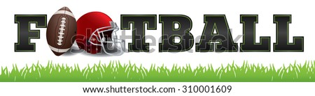 The word FOOTBALL written in letters, a football, and helmet illustration. Vector EPS 10 available. EPS file contains transparencies and gradient mesh. - stock vector