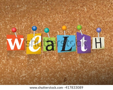 "The word ""WEALTH"" written in cut ransom note style paper letters and pinned to a cork bulletin board. Vector EPS 10 illustration available."
