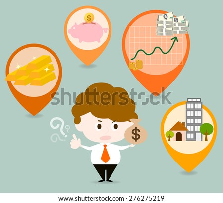 There are many types of investment such as gold, real estate, stocks or savings banks. Should decide carefully before investing. - stock vector