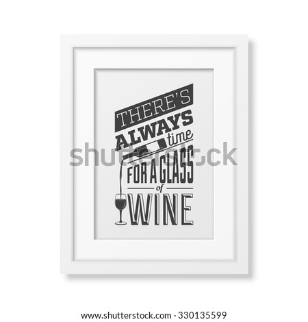 There is always time for a glass of wine - Quote typographical Background in realistic square white frame on white background. Vector EPS10 illustration.  - stock vector