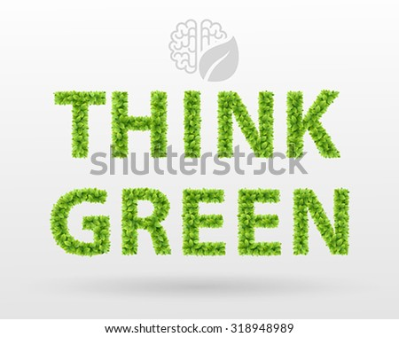 Think Green - eco poster. Green leaves lettering. - stock vector