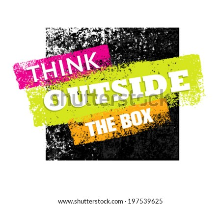 Think Outside The Box Creative Grunge Vector Quote. Motivation Poster Concept. - stock vector