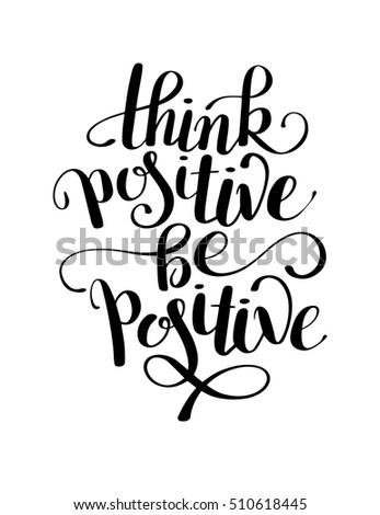 think positive be positive handwritten inscription poster, quote typographic design, modern calligraphy vector illustration