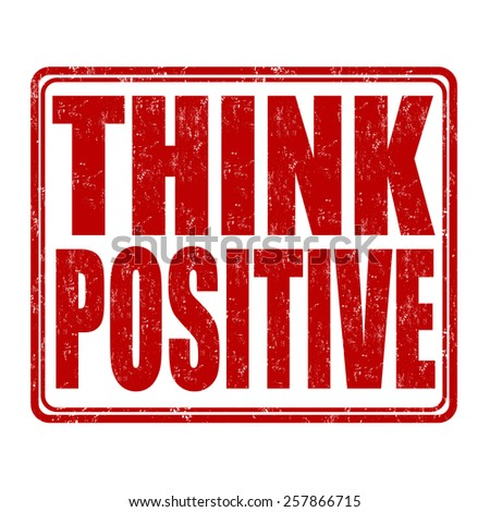 Think positive grunge rubber stamp on white background, vector illustration