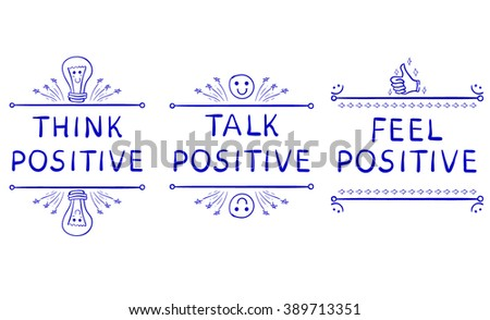 THINK POSITIVE, TALK POSITIVE, FEEL POSITIVE. Inspirational phrases isolated on white. Handwritten blue letters and doodle vignettes. - stock vector