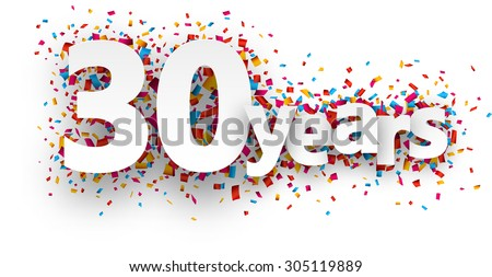Thirty years paper sign over confetti. Vector holiday illustration.  - stock vector