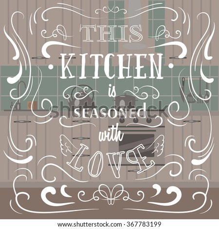 This kitchen is seasoned with love. Quote Typographical Background. Vintage vector illustration with curles made in hand drawn style - stock vector