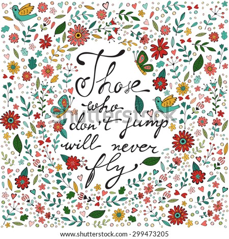 Those who don´t jump will never fly. Colorful hand drawn floral  lettering card - stock vector