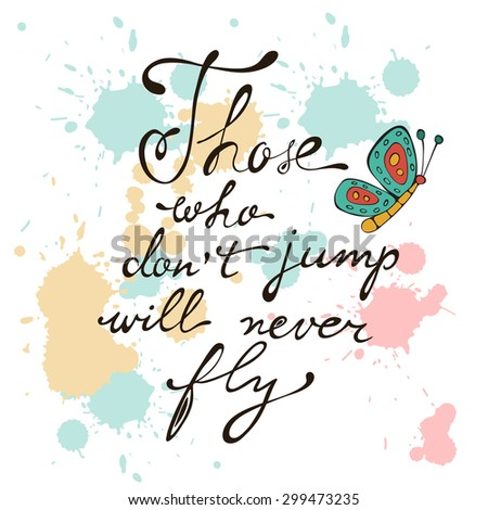 Those who dont jump will never fly. Colorful hand drawn floral  lettering card - stock vector