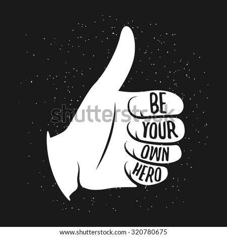 Thumb up vintage illustration with quote on it. Be your own hero. Vector illustration.