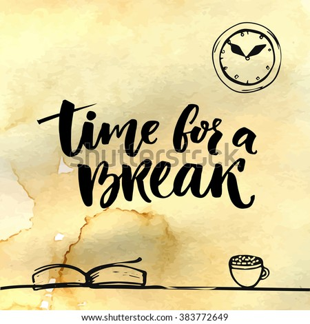 Time for a break illustration for social media, office posters. Positive reminder to make a pause at work. Hand lettering with sketches of book, cup of coffee and clock - stock vector