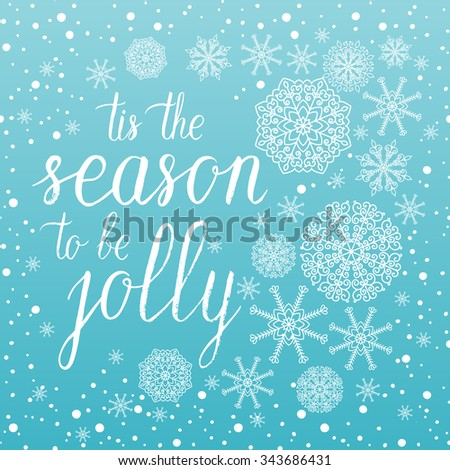Tis the season to be jolly Christmas greeting card. Vector winter holidays background with hand lettering, snowflakes, falling snow. - stock vector