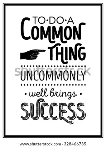 To do a common thing uncommonly well brings success - Quote Typographical Background. Vector EPS8 illustration.
