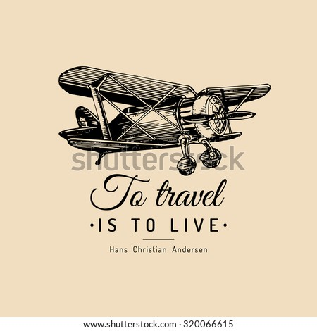 To travel is to live. Vector typographic poster. Vector vintage airplane logo. Vector retro plane. Retro hand sketched biplane illustration - stock vector
