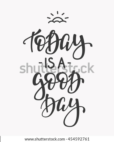 Today Is A Good Day Quote Lettering Calligraphy Inspiration Graphic Design Typography Element Hand