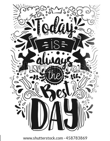 Today is always the Best day handwritten Quote card. Hand drawn typography design with doodle elements. Vector illustration with positive text message.