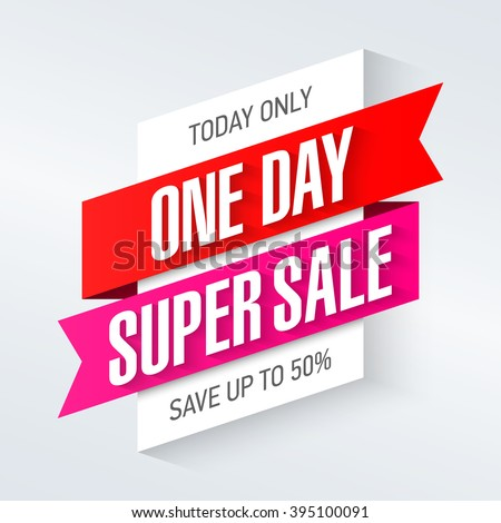 Today only, one day super sale banner. One day deal, special offer, big sale, clearance. Vector. - stock vector