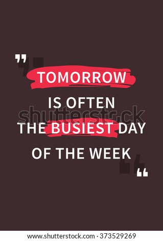Tomorrow is often the busiest day of the week. Inspirational typography art, motivational words. Positive phrase. Typography quote for inspiration. Graphic design concept for motivate yourself.  - stock vector