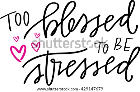 Too Blessed To Be Stressed - stock vector