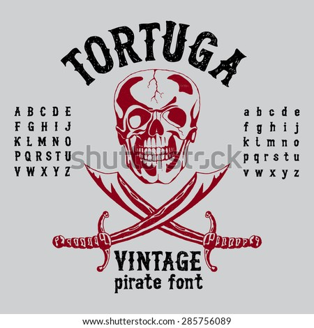 Tortuga vintage pirate font! With illustrated pirates skull and swords! Vintage font. Old font. Europe font. Steampunk font. Strong font. Whiskey font. Bourbon font. Wine font. Label font Alcohol font - stock vector