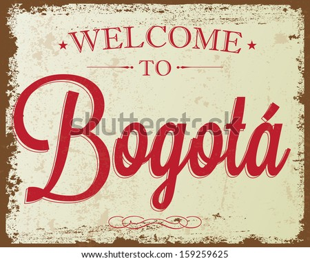 "Touristic Retro Vintage Greeting sign, Typographical background ""Welcome to Bogota"", Vector design. Texture effects can be easily turned off. - stock vector"