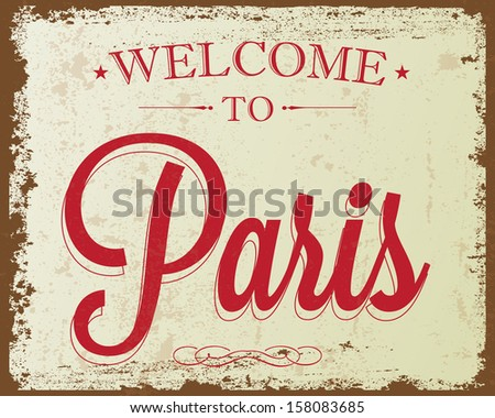 "Touristic Retro Vintage Greeting sign, Typographical background ""Welcome to Paris"", Vector design. Texture effects can be easily turned off. - stock vector"