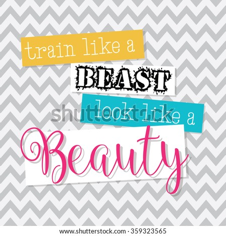 Train Like a Beast Look Like a Beauty - motivational, inspirational quote - vector EPS10