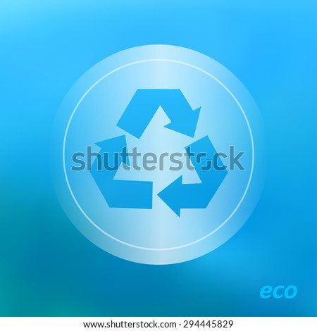 Transparent ecology  icon on the blurred  background. Recycle Symbol.  Vector illustration - stock vector