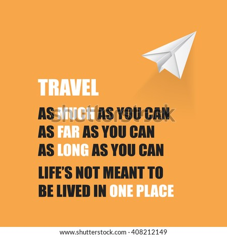 Travel As Much As You Can. As Far As You Can. As Long As You Can. Life's Not Meant To Be Lived In One Place. - Inspirational Quote, Slogan, Saying On An Yellow Background - stock vector