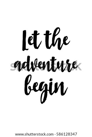Travel Life Style Inspiration Quotes Lettering Motivational Quote Calligraphy Let The Adventure Begin