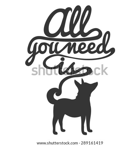 Trendy hipster illustration. Dog's silhouette and quote. All you need is dog. Inspirational vector typography poster - stock vector