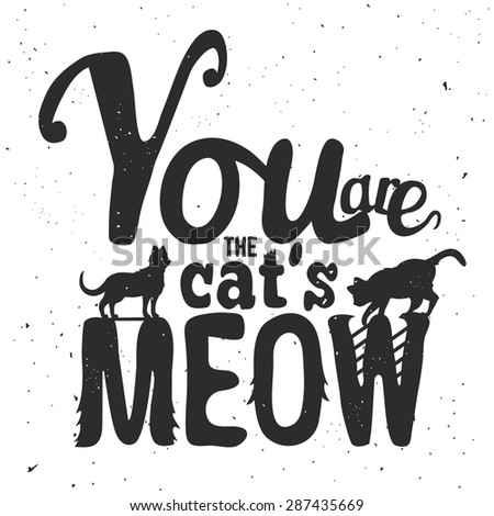 Trendy hipster romantic poster. Cat's silhouettes and quote for valentines day card or save the date card. You are the cat's meow. Inspirational vector typography. - stock vector