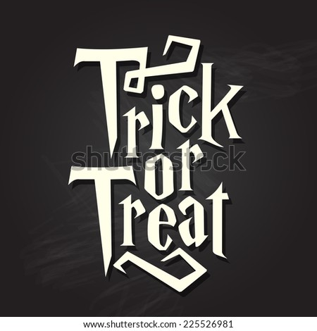 Trick or treat halloween quote on black chalkboard background - stock vector