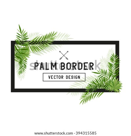 Tropical Palm Leaf Border Vector. Summer Palm tree leaves around a border. Vector illustration. - stock vector