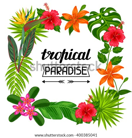 Tropical paradise frame with stylized leaves and flowers. Image for advertising booklets, banners, flayers. - stock vector