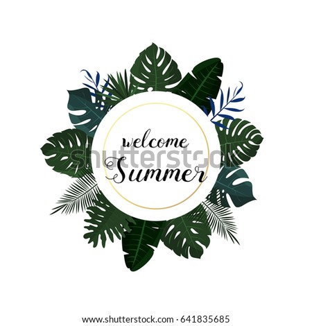 Tropical poster design. Welcome summer. Tropical leaves. Vector illustration.Greenery exotic palm leaves and plants in circle. Round floral frame.For summer banner, poster, web, wedding, sale,discount