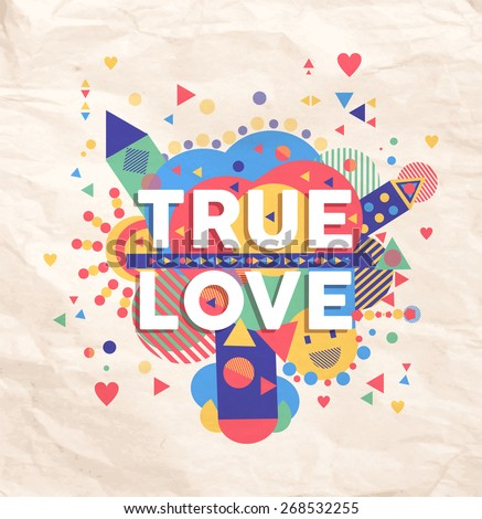 True love geometric color typography Poster. Fun inspiring hipster quote design background. Ideal for valentines and birthday card. - stock vector