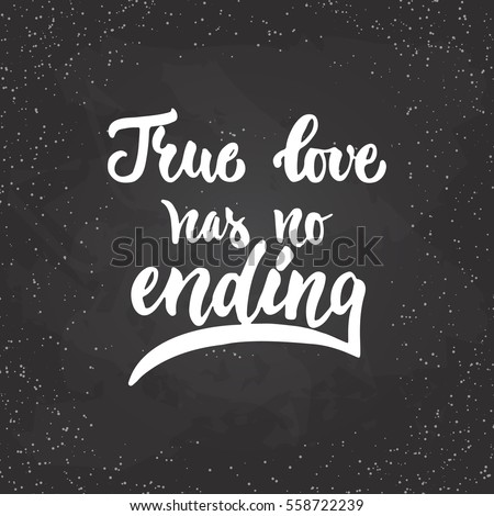 True love has no ending - lettering Valentines Day calligraphy phrase isolated on the background. Fun brush ink typography for photo overlays, t-shirt print, poster design.