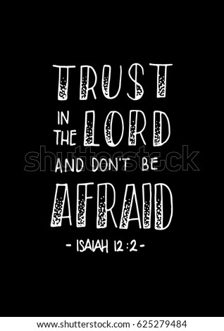 Trust In The Lord And Donu0027t Be Afraid. Hand Lettered Quote. Bible